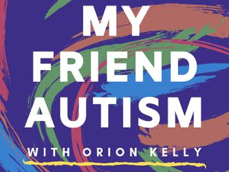 My Friend Autism will be available to listen to from tomorrow on Apple Podcasts, Spotify, Stitcher, Whooshka, at the website​ and on the Orion Kelly Facebook page​ [Source: Supplied]